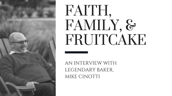 Faith, Family, and Fruitcake.  A Closer Walk with Mike Cinotti Part 2