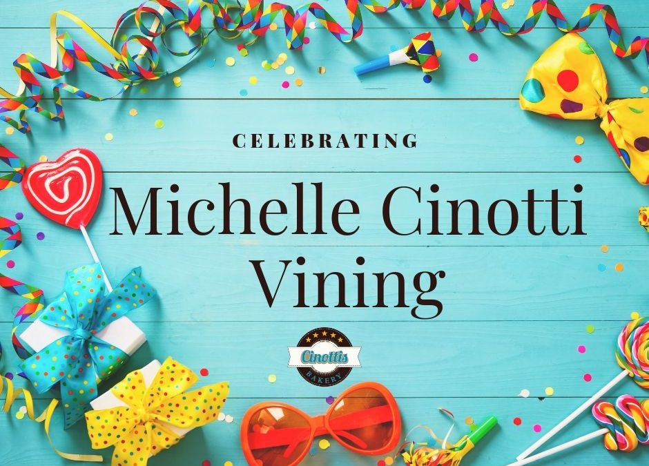Birthday Celebrations for Michelle Cinotti Vining!